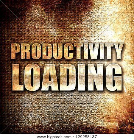 productivity loading, rust writing on a grunge background