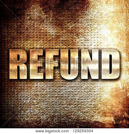 refund, rust writing on a grunge background