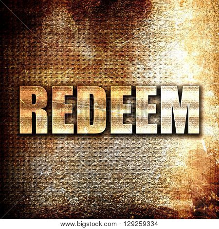 redeem, rust writing on a grunge background