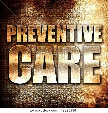 preventive care, rust writing on a grunge background