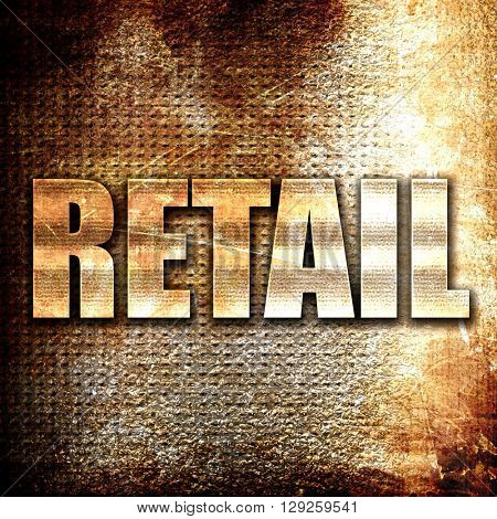 retail, rust writing on a grunge background