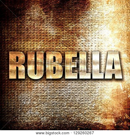 rubella, rust writing on a grunge background