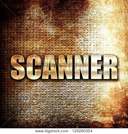 scanner, rust writing on a grunge background