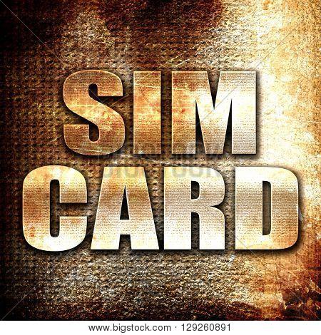 sim card, rust writing on a grunge background