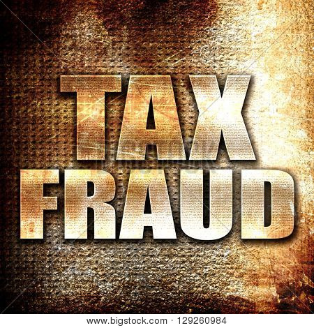 tax fraud, rust writing on a grunge background
