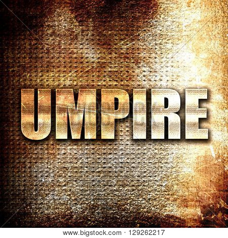 umpire, rust writing on a grunge background