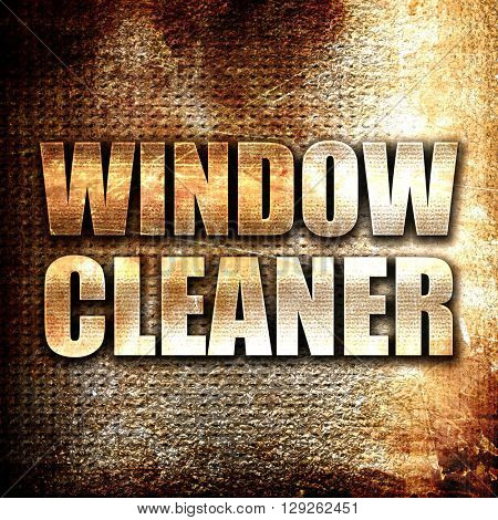 window cleaner, rust writing on a grunge background