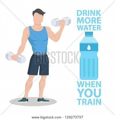 Drink more water when you train. Sporty young man in sportswear with dumbbells. Healthy lifestyle concept. Motivation poster template. Bottle of water. Flat style vector illustration.