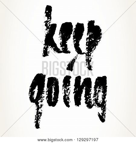 Hand written motivational saying. Modern brush pen lettering. Keep going hand typography in black isolated over white.