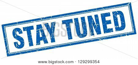 stay tuned blue grunge square stamp on white