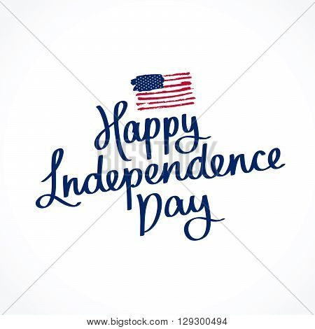 Happy Independence Day. The trend calligraphy. Excellent gift card to the day of Independence. American flag. Vector illustration on white background.