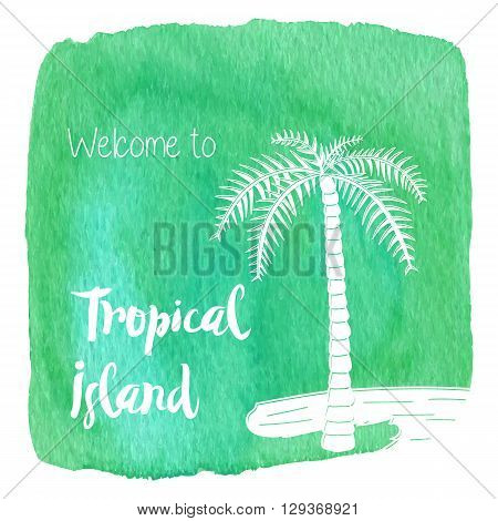 Palm tree on a beach. Welcome to Tropical Island on abstract hand painted watercolor blot. Green banner flyer. Colorful vector template. Tropical summer graphic design for woman t shirt.