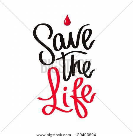 Save the life. The trend calligraphy. Great card for the World Blood Donor Day. Vector illustration on white background. Icon drop of blood.