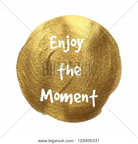 Enjoy The Moment Written On Golden Background Hand Painted, Vector Illustration