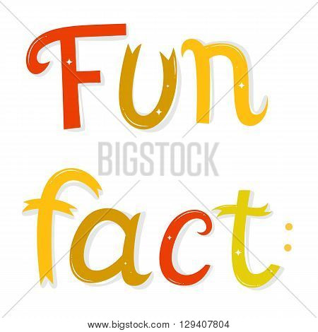 Fun fact lettering. Cartoon letters  isolated on white background.  Vector illustration. Funny poster or card.