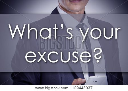 What's Your Excuse? - Young Businessman With Text - Business Concept