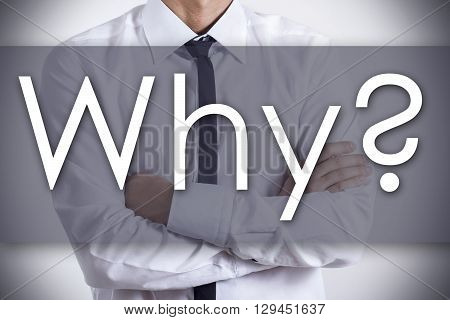 Why? - Young Businessman With Text - Business Concept