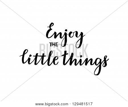 Hand drawn vector illustration. Enjoy the little things. Inspiration quote. Hand lettering vintage quote. Modern Calligraphy. Perfect for invitations greeting cards quotes blogs posters and more.