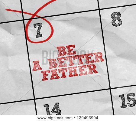 Concept image of a Calendar with the text: Be a Better Father