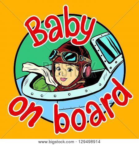 Baby on Board pilot pop art retro style. Children and planes. Child passenger