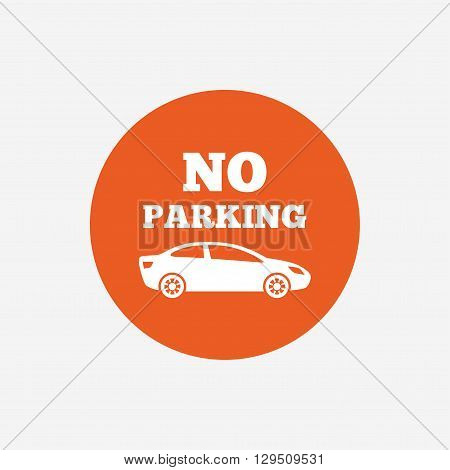 No parking sign icon. Private territory symbol. Orange circle button with icon. Vector