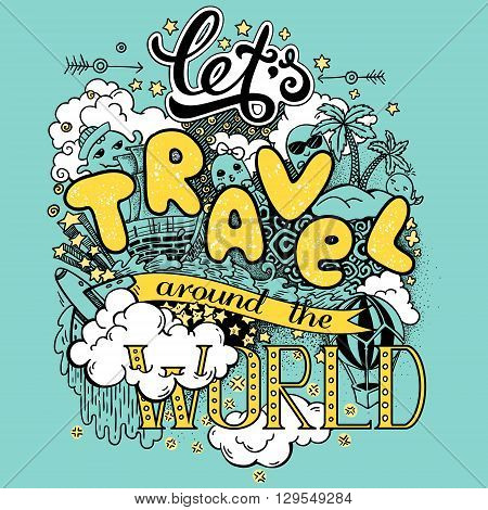 Let's travel around the world. Colorful vector illustration with doodles and lettering. EPS 10