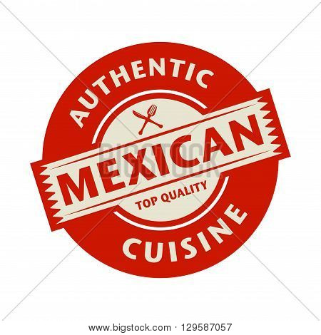 Abstract stamp or label with the text Authentic Mexican Cuisine written inside, vector illustration