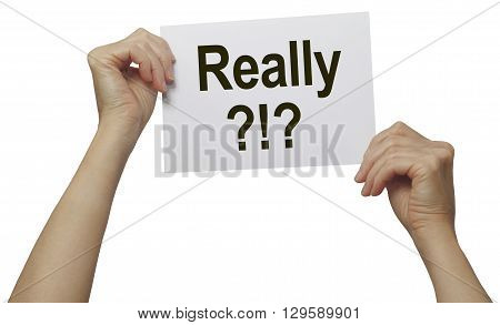 Really - a word with a multitude of meanings - pair of female hands holding a piece of paper with the word 'Really?!?' on a white background
