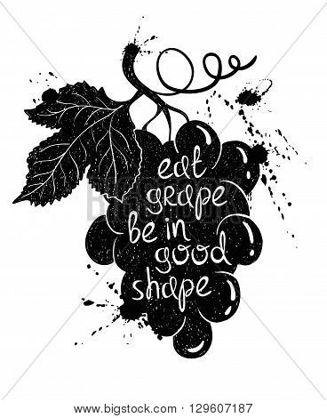 Hand drawn illustration of isolated black grape branch silhouette on a white background. Typography poster with creative poetic quote inside - eat grape be in good shape.