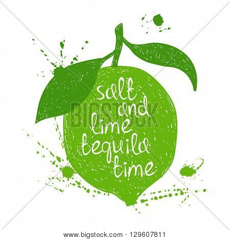 Hand drawn illustration of isolated green lime silhouette on a white background. Typography poster with creative poetic quote inside - salt and lime tequila time.