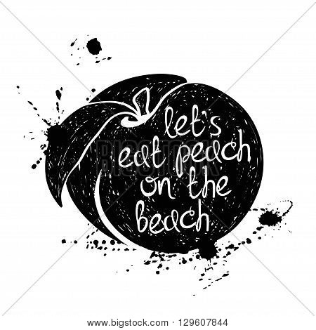 Hand drawn illustration of isolated black peach silhouette on a white background. Typography poster with creative poetic quote inside - let's eat peach on the beach.