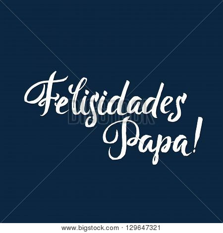 Happy Fathers Day Spanish Greting card. Ink Inscription. Greeting card template for Father Day. Vector illustration EPS 10