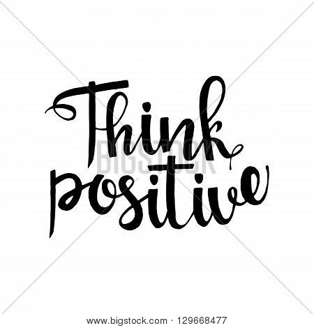 Think positive phrase. Handwritten lettering. Inspirational quote. Modern Calligraphy. Vector lettering isolated on white background. Think positive hand drawn lettering for your design