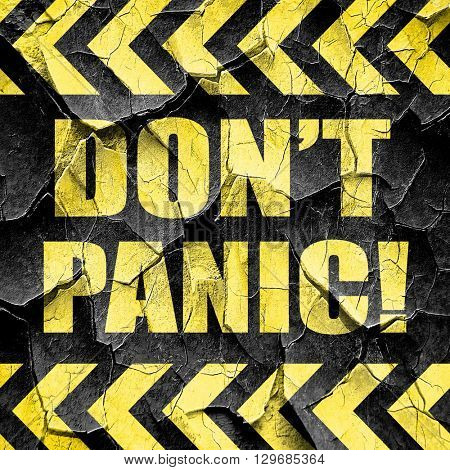 don't panic, black and yellow rough hazard stripes