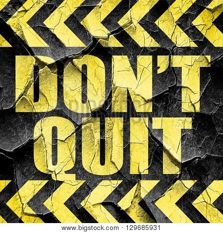 don't quit, black and yellow rough hazard stripes