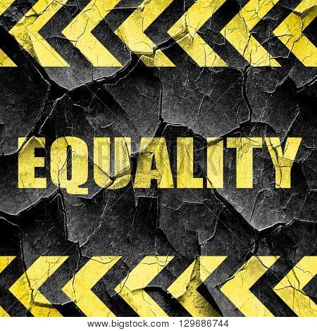 equality, black and yellow rough hazard stripes