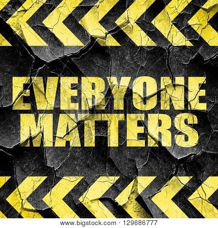 everyone matters, black and yellow rough hazard stripes