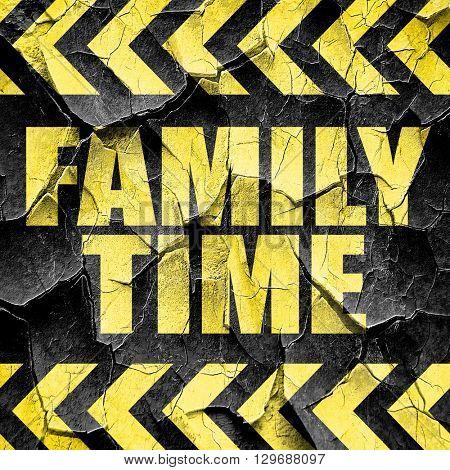 family time, black and yellow rough hazard stripes