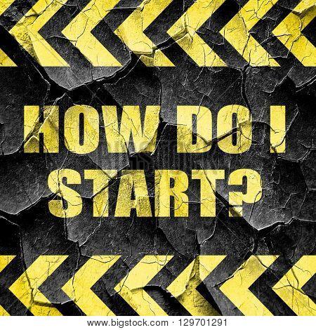 how do i start, black and yellow rough hazard stripes