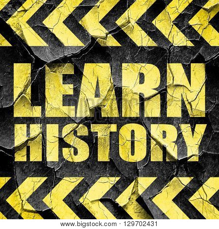 learn history, black and yellow rough hazard stripes