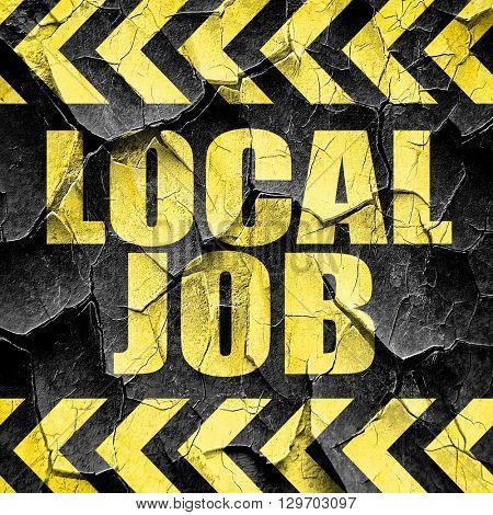 local job, black and yellow rough hazard stripes