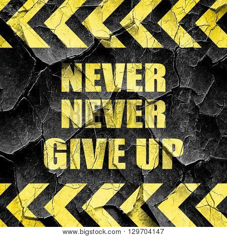 never give up, black and yellow rough hazard stripes