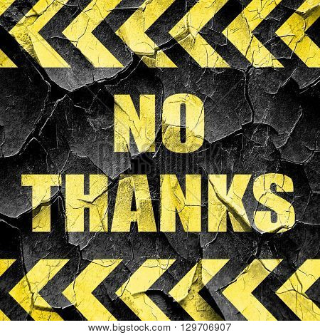 no thanks sign, black and yellow rough hazard stripes