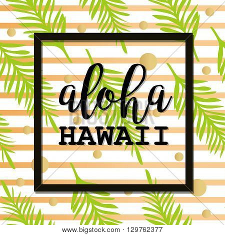 Summer poster with palm leaf and lettering. Golden Stripes and Dots. Summer tropical background of palm leaves. Vector summer background. Seamless summer tropical pattern. Aloha Hawaii