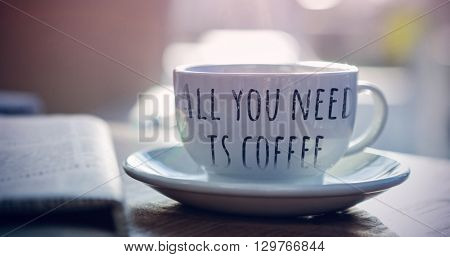 all you need is coffee against steaming cup of coffee