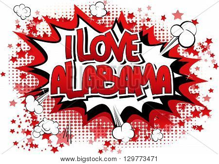 I Love Alabama - Comic book style word on comic book abstract background.
