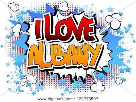 I Love Albany - Comic book style word on comic book abstract background.