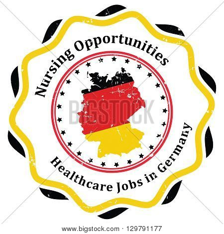 Healthcare /  Nursing Jobs in Germany - rubber grunge label with Flag of Germany and German map. Print colors used.
