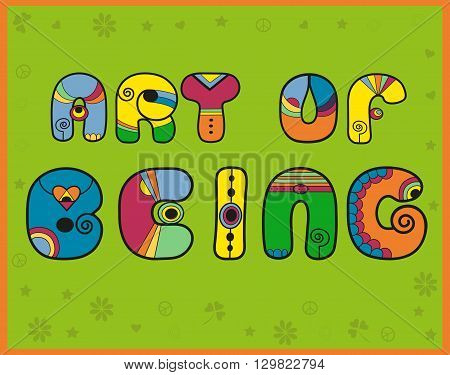 Inscription Art of Being. Hippy Letters. Hippie shape. Vector Illustration