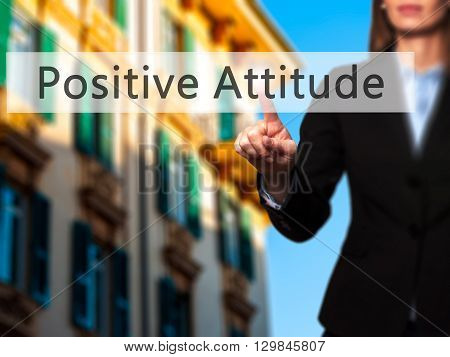 Positive Attitude - Businesswoman Hand Pressing Button On Touch Screen Interface.